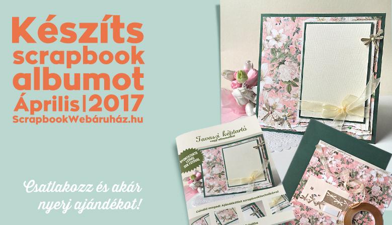 Készíts Scrapbookalbumot Kihivás 2017 április